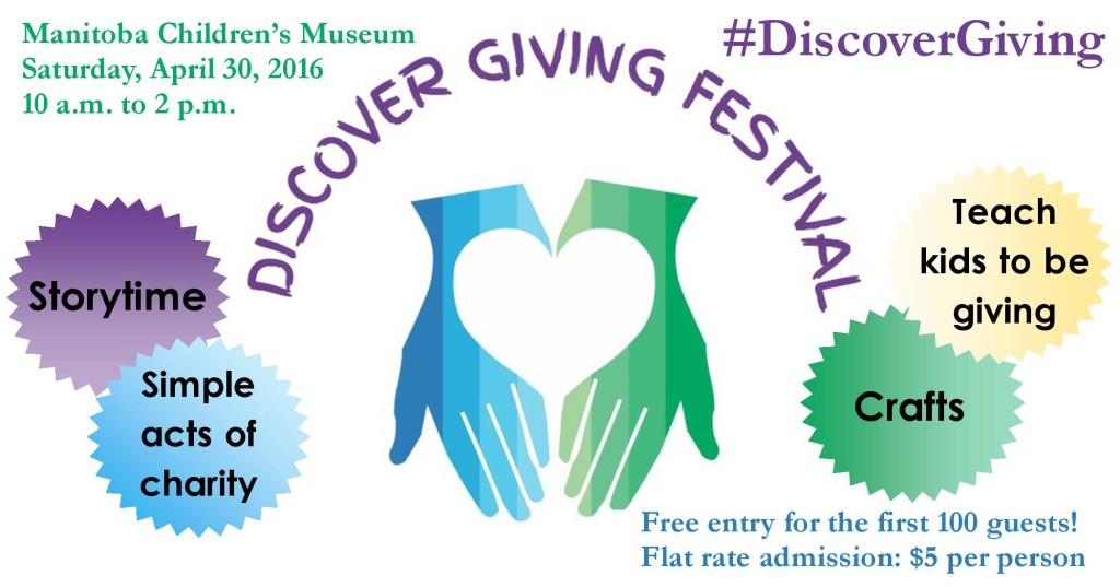 Discover Giving Festival, April 30, 2016, Manitoba Children's Museum, 10 am - 2 pm